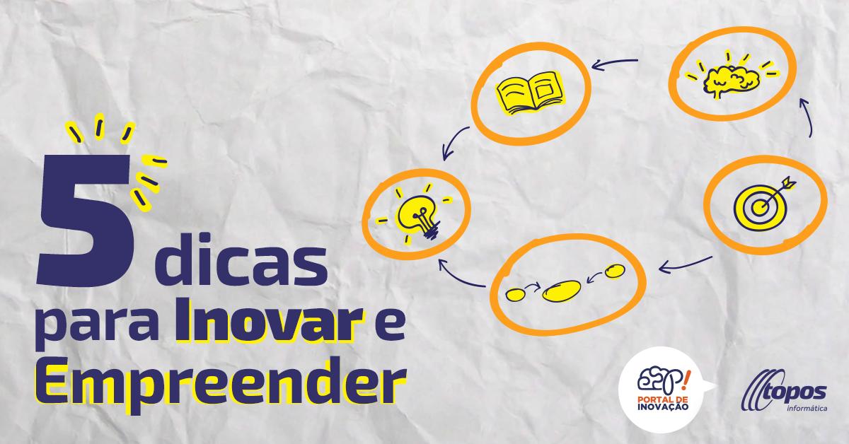 5 dicas para inovar e empreender