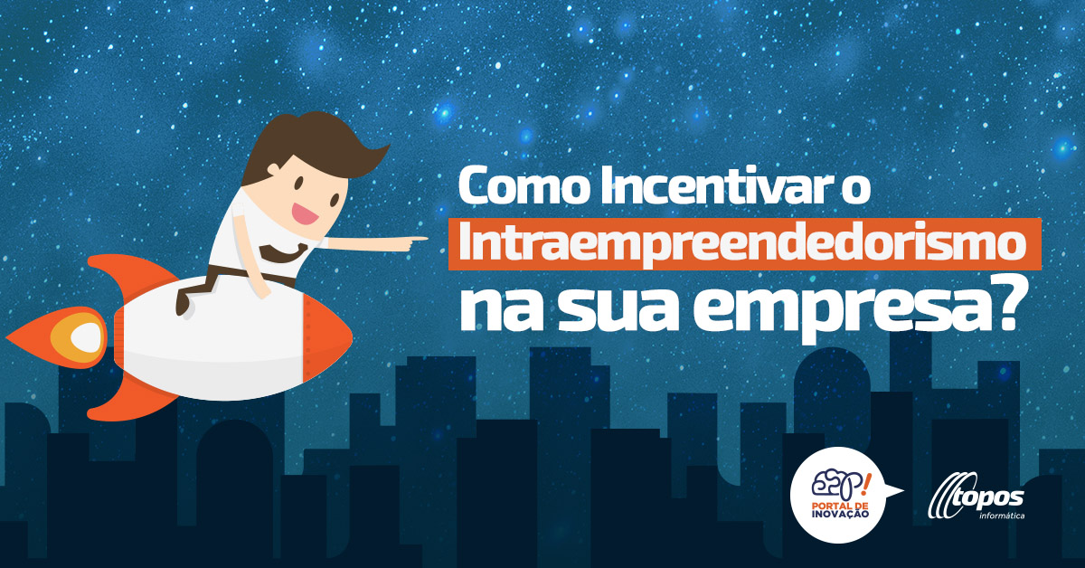 Como Incentivar o Intraempreendedorismo na Empresa?